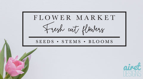 Flower Market / Fresh Cut Flowers / Seeds Stems Blooms - Vinyl Decal Outdoors Porch Flower Garden Spring Wall Decor Sticker