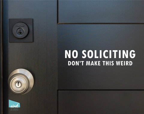 No Soliciting Don't Make This Weird - Vinyl Decal Sticker Sign v2