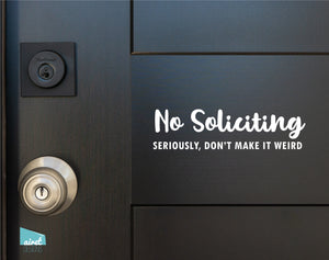No Soliciting Seriously Don't Make It Weird - Vinyl Decal Sticker Sign v3