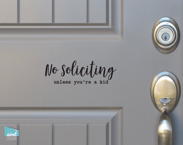 No Soliciting unless you're a kid - Vinyl Decal Sticker Sign