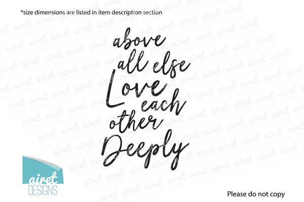 above all else love each other deeply - 1 Peter 4:8 - Vinyl Decal Wall Decor Sticker family wedding couple scripture home sign sticker v2