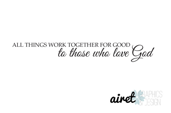 All things work together for good to those who love God - Vinyl Wall Art Decal - Scripture Romans 8 : 28