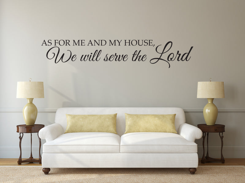 As for me and my house, we will serve the Lord - Vinyl Wall Decor Decal Sticker - Joshua 24:15 - Religious Scripture Decal
