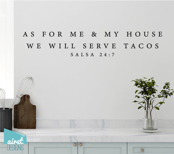 As For Me & My House We Will Serve Tacos - Salsa 24:7 - Vinyl Decal Wall Art Decor Sticker - Funny Fun Kitchen Sign Lettering