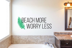 Beach More Worry Less - Vinyl Decal Wall Art Decor Sticker - Home Decor Living Area House Warming Welcome Entryway Bathroom Patio v2
