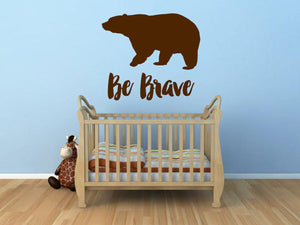 Be Brave - Vinyl Decal Wall Art Decor Sticker - Home Decor Bedroom Nursery Cabin Family Living Area Entryway Outdoors Children's Room