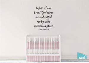 before I was born, God chose me and called me by his marvelous grace - Galatians 1:15 - Vinyl Decal Wall Art Decor Sticker - Nursery Verse