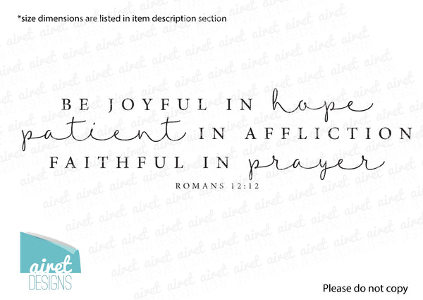 be joyful in hope, patient in affliction, faithful in prayer - Romans 12:12 - Vinyl Decal Wall Art Decor Sticker - Scripture Bible Verse v2