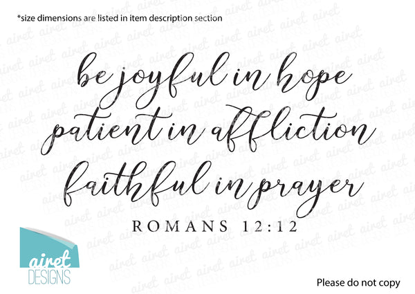 be joyful in hope, patient in affliction, faithful in prayer - Romans 12:12 - Vinyl Decal Wall Art Decor Sticker - Scripture Bible Verse v3