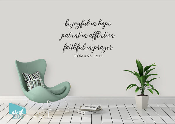be joyful in hope, patient in affliction, faithful in prayer - Romans 12:12 - Vinyl Decal Wall Art Decor Sticker - Scripture Bible Verse v4