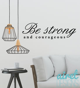 Be Strong and Courageous - Vinyl Decal Motivation Office Inspirational Wall Decor Sticker Sign