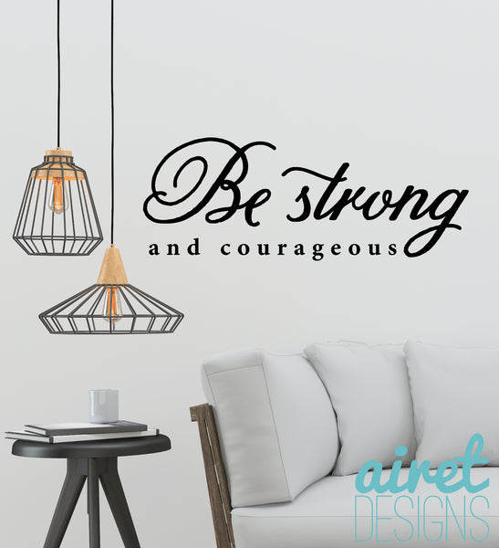 Be Strong and Courageous - Vinyl Decal Motivation Office Inspirational Wall Decor Sticker Sign v2