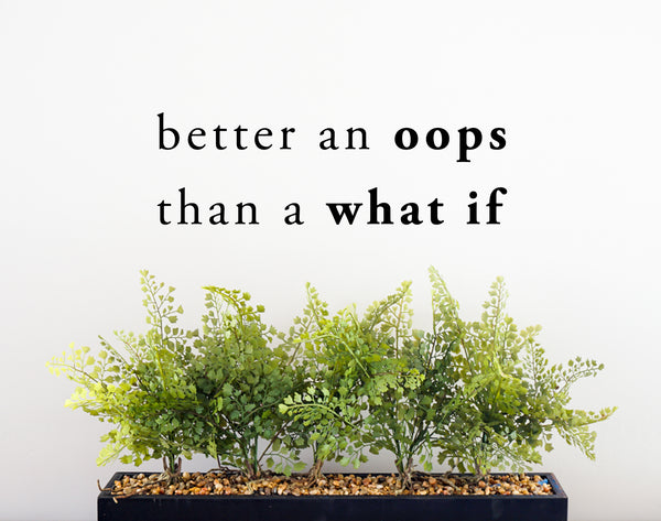 Better an Oops than a What If - Vinyl Decal Inspirational Wall Decor Sticker Sign