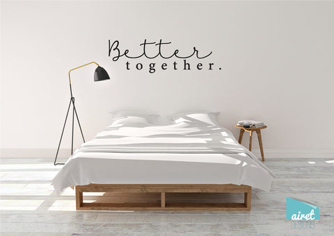 Better Together - Vinyl Decal Wall Art Decor Sticker - Simple minimalist minimal calligraphy script home sticker