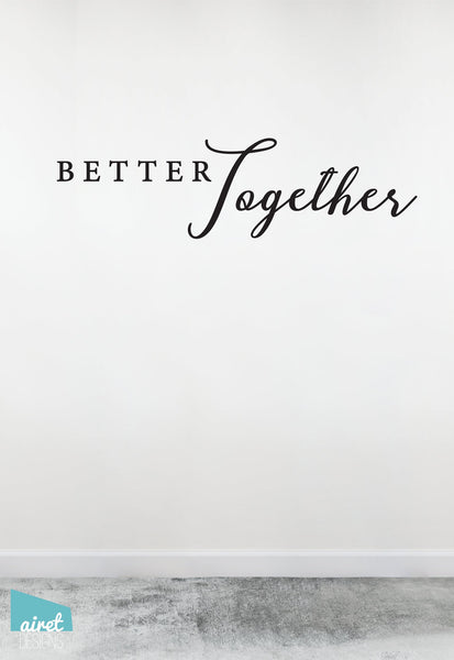 Better Together - Vinyl Decal Lettering Quote Marriage Couple Wedding Love Wall Decor Sticker home sign v3