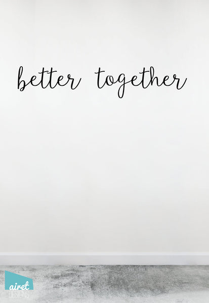 Better Together - Vinyl Decal Lettering Quote Marriage Couple Wedding Love Wall Decor Sticker home sign v5