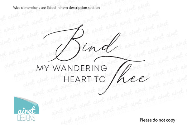 Bind my wandering heart to thee - Vinyl Decal Come Thou Fount Song lyric Hymn Religious Christian Wall Decor Sticker home sign sticker v2