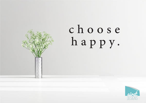 Choose Happy - Vinyl Decal Wall Art Decor Sticker - Thankful Simple Minimalist Motivational home sticker