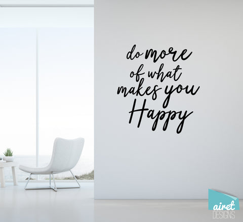 Do More of What Makes you Happy wall art vinyl decal sticker