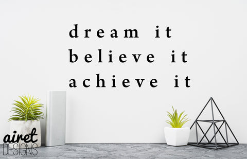 Dream it, Believe it, Achieve it - Vinyl Decal Inspirational Wall Decor Sticker Sign