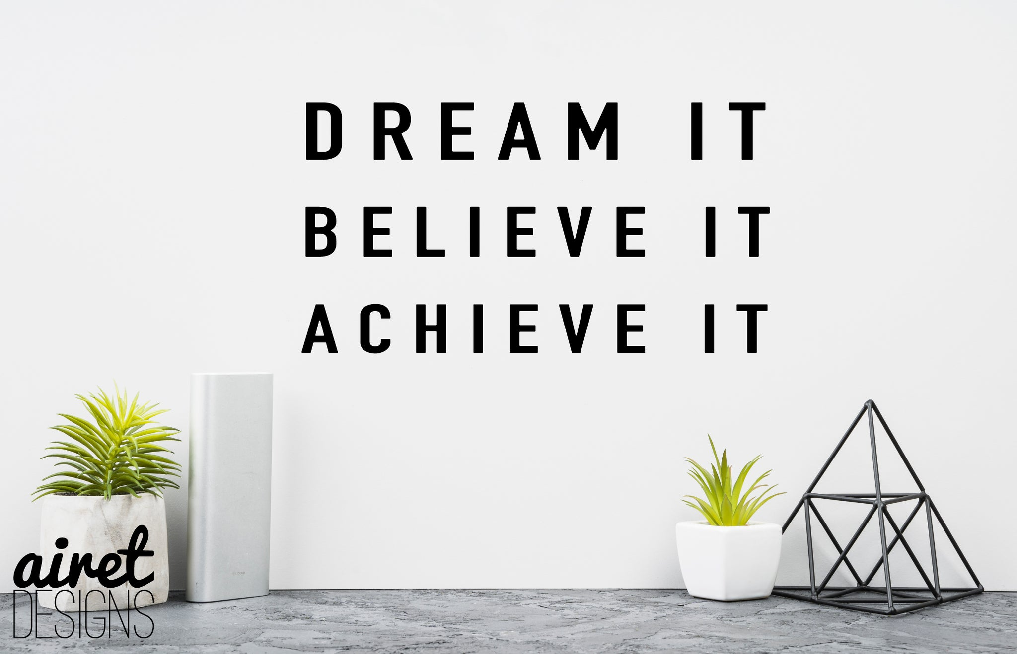 Dream it, Believe it, Achieve it - Vinyl Decal Inspirational Wall Decor Sticker Sign v2