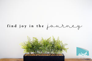 Find Joy In the Journey - Vinyl Decal Inspirational Wall Decor Sticker Sign