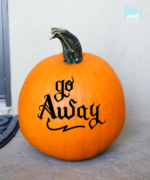 Go Away - Halloween Fall Autumn Funny Front Porch Decor Pumpkin Decal Vinyl Sticker v2 MATTE