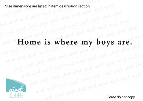 Home Is Where My Boys Are - Vinyl Decal Boys Play Family Wall Decor Sticker Home Sign