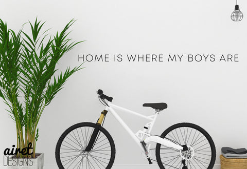 Home Is Where My Boys Are - Vinyl Decal Boys Play Family Wall Decor Sticker Home Sign v3