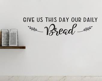Give Us This Day Our Daily Bread - Vinyl Decal Wall Art Decor Sticker Calligraphy Gratitude Thanksgiving Home Wood Sign Sticker v2