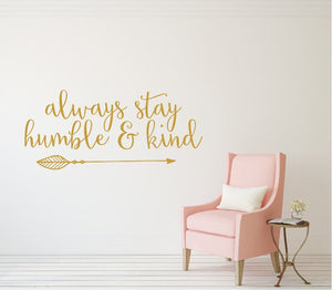 Always Stay Humble And Kind - Vinyl Decal Wall Art Decor - Bedroom Quote Art Children Kid Inspirational v4