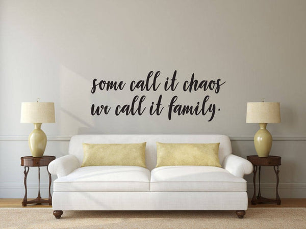 Some Call It Chaos, We Call It Family - Vinyl Decal Wall Art Decor Sticker - Home Decor House Living Children Welcome Family Entry Hall v2