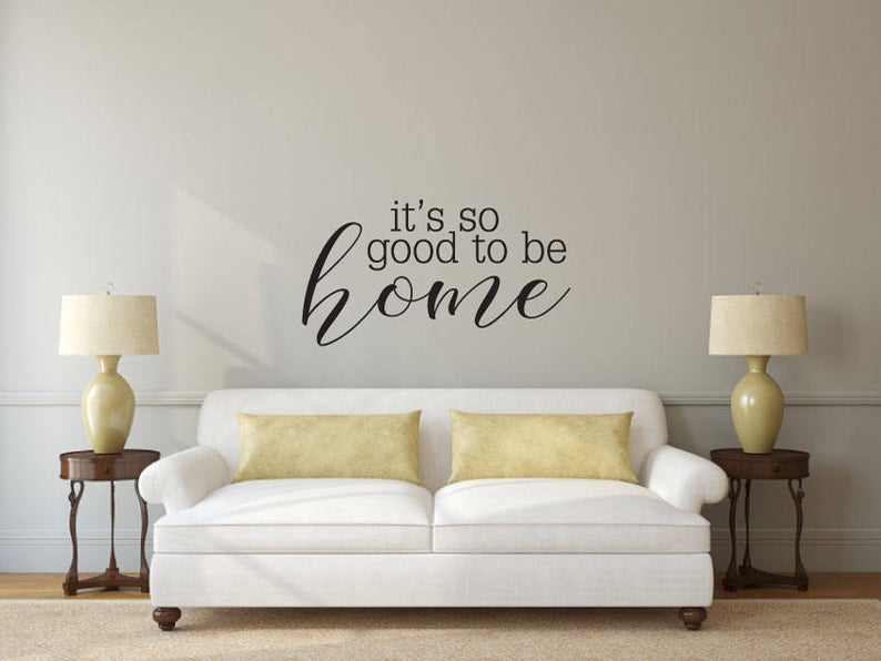 It's So Good To Be Home - Vinyl Decal Wall Art Decor Sticker - Home Decor House Living Area House Warming Welcome Family