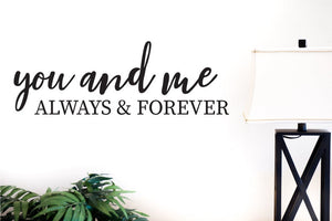 You and Me, Always and Forever v2 - Vinyl Decal Wall Art Decor Sticker - Home Decor Bedroom Newlyweds Bathroom First Home