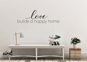 Love Builds a Happy Home - Vinyl Decal Wall Art Decor Sticker - House Warming Living Family Entry Hall Decoration v2