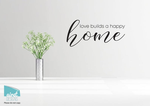 Love Builds a Happy Home - Vinyl Decal Wall Art Decor Sticker - House Warming Living Family Entry Hall Decoration v3