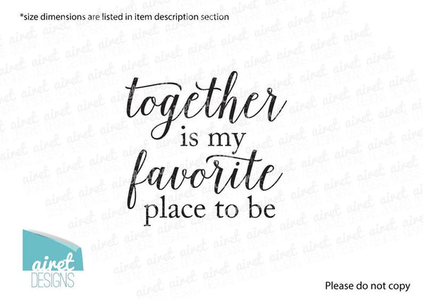 Together is my Favorite Place to Be - Vinyl Decal Wall Art Decor Sticker - Home Decor Couple Marriage Wedding Family Bedroom