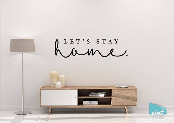 Let's Stay Home - Vinyl Decal Wall Art Decor Sticker - Simple Minimalist Minimal Calligraphy Script Home Sticker