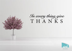 In Every Thing Give Thanks - Vinyl Decal Wall Art Decor Sticker - Thankful Simple Minimalist calligraphy script scripture home sticker