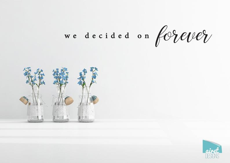 We Decided on Forever - Vinyl Decal Wall Art Decor Sticker - Marriage Love Family Couple Anniversary Wedding Wall Decal Decor