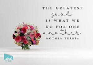 The Greatest Good is What We Do For One Another - Mother Teresa Quote - Vinyl Decal Wall Art Home Decor Sticker - Home & Family Decal Decor