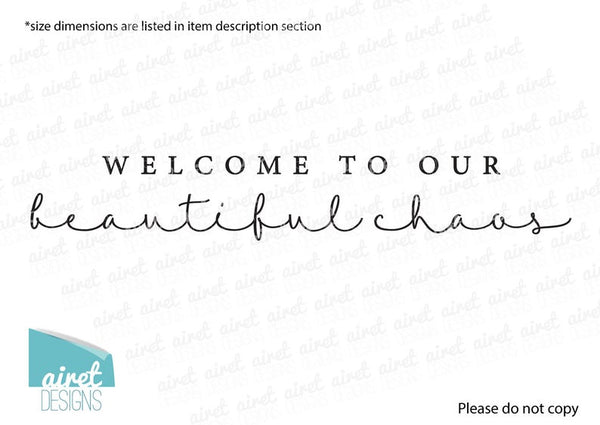Welcome to our Beautiful Chaos - Vinyl Decal Wall Art Decor Sticker - Calligraphy Script Home Sticker v1a