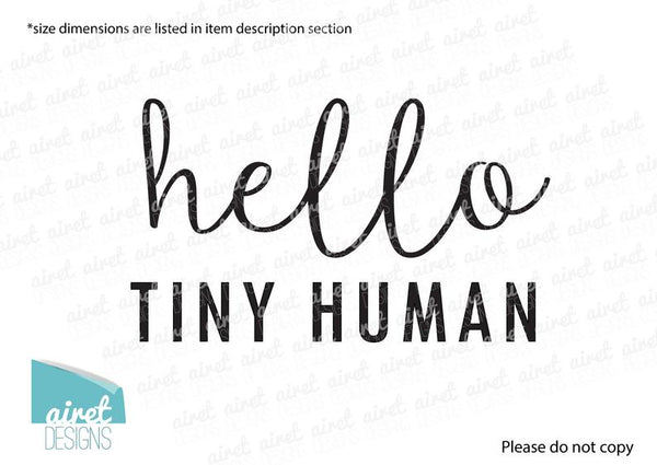 Hello Tiny Human - Vinyl Decal Wall Art Home Decor Sticker - Nursery Baby Girl Boy Infant Children's Room