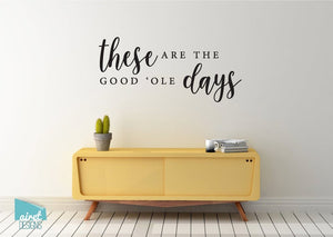 These are the Good 'Ole Days - Vinyl Decal Wall Art Decor Sticker - Home Decor Calligraphy Couple Marriage Wedding Family Bedroom v2