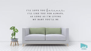 I'll Love You Forever, I'll Like You For Always, As Long As I'm Living My Baby You'll Be - Vinyl Decal Wall Art Decor Sticker
