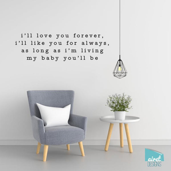 I'll Love You Forever, I'll Like You For Always, As Long As I'm Living My Baby You'll Be - Vinyl Decal Wall Art Decor Sticker v2