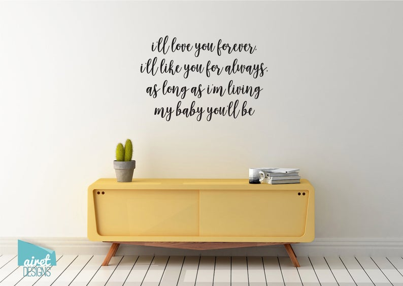 I'll Love You Forever, I'll Like You For Always, As Long As I'm Living My Baby You'll Be - Vinyl Decal Wall Art Decor Sticker v3