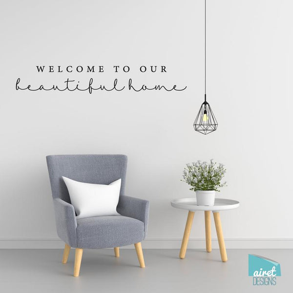 Welcome To Our Beautiful Home - Vinyl Decal Wall Art Decor Sticker - Home Decor Calligraphy Entry Foyer Sign Lettering