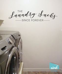 The Laundry Sucks - Since Forever - Vinyl Decal Wall Art Decor Sticker - Funny Laundry Room Vintage Antique Sign Lettering v2