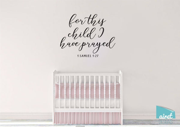 For This Child I Have Prayed - 1 Samuel 1:27 - Vinyl Decal Wall Art Decor Sticker - Nursery Bedroom Baby Children's Kids Child Room v5